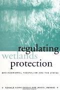 Regulating Wetlands Protection: Environmental Federalism and the States