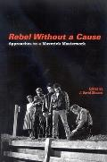 Rebel Without a Cause: Approaches to a Maverick Masterwork