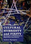 Cultural Hybridity and Fixity: Strategies of Resistance in Migration Literatures