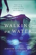 Walking on Water: Experiencing a Life of Miracles, Courageous Faith and Union with God