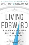 Living Forward A Proven Plan to Stop Drifting & Get the Life You Want
