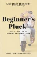 Beginners Pluck Build Your Life of Purpose & Impact Now