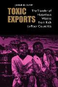 Toxic Exports: The Transfer of Hazardous Wastes and Technologies from Rich to Poor Countries