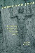 Undomesticated Ground Recasting Nature as Feminist Space