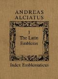 Andreas Alciatus: Volume I: The Latin Emblems; Volume II: Emblems in Translation