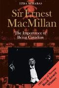 Sir Ernest MacMillan: The Importance of Being Canadian