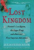 Lost Kingdom Hawaiis Last Queen the Sugar Kings & Americas First Imperial Venture