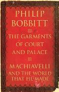 Garments of Court & Palace Machiavelli & the World That He Made