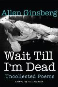Wait Till Im Dead Uncollected Poems
