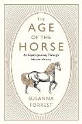 Age of the Horse An Equine Journey Through Human History