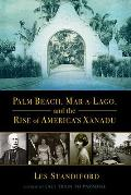 Palm Beach Mar a Lago & the Rise of Americas Xanadu