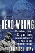 Dead Wrong The Continuing Story of City of Lies Corruption & Cover Up in the Notorious BIG Murder Investigation