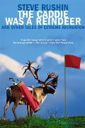 The Caddie Was a Reindeer: And Other Tales of Extreme Recreation