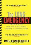 Long Emergency Surviving the End of Oil Climate Change & Other Converging Catastrophes of the Twenty First Century