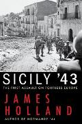 Sicily 43 The First Assault on Fortress Europe