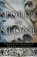 Stories in Stone Travels Through Urban Geology