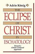 The Eclipse of Christ in Eschatology: Toward a Christ-Centered Approach