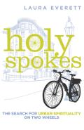 Holy Spokes The Search for Urban Spirituality on Two Wheels