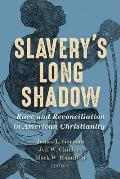 Slavery's Long Shadow: Race and Reconciliation in American Christianity