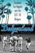 Dodgerland Decadent Los Angeles & the 1977 78 Dodgers