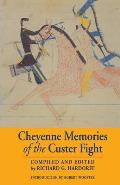 Cheyenne Memories of the Custer Fight: A Source Book