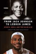 From Jack Johnson To Lebron James Sports Media & The Color Line