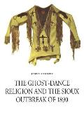 Ghost Dance Religion & the Sioux Outbreak of 1890