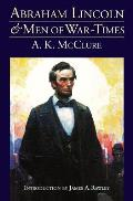 Abraham Lincoln & Men of War Times Some Personal Recollections of War & Politics During the Lincoln Administration Fourth Edition
