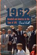 1962 Baseball & America in the Time of JFK