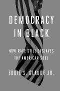 Democracy in Black: How Race Still Governs the American Soul