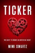 Ticker The Quest to Create an Artificial Heart