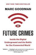 Future Crimes Everything Is Connected Everything Is Vulnerable & What We Can Do about It