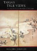 Taigas True Views The Language of Landscape Painting in Eighteenth Century Japan