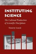 Instituting Science: The Cultural Production of Scientific_disciplines