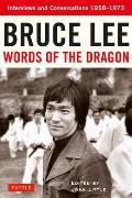 Bruce Lee Words of the Dragon Interviews & Conversations 1958 1973