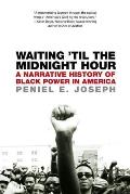 Waiting 'Til the Midnight Hour: A Narrative History of Black Power in America