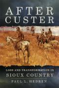 After Custer: Loss and Transformation in Sioux Country