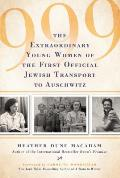 999 The Extraordinary Young Women of the First Official Jewish Transport to Auschwitz