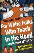 For White Folks Who Teach in the Hood... and the Rest of Yall Too: Reality Pedagogy and Urban Education