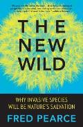 New Wild Why Invasive Species Will Be Natures Salvation