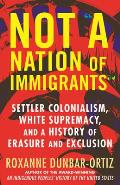 Not A Nation of Immigrants Settler Colonialism White Supremacy & a History of Erasure & Exclusion