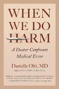 When We Do Harm A Doctor Confronts Medical Error