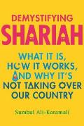 Demystifying Shariah What It Is How It Works & Why Its Not Taking Over Our Country