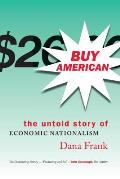 Buy American The Untold Story of Economic Nationalism