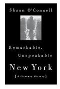 Remarkable, Unspeakable New York: A Literary History