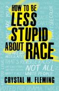 How to Be Less Stupid About Race On Racism White Supremacy & the Racial Divide