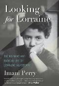 Looking for Lorraine The Radiant & Radical Life of Lorraine Hansberry