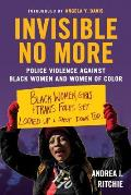 Invisible No More Police Violence Against Black Women & Women of Color