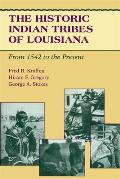 The Historic Indian Tribes of Louisiana: From 1542 to the Present Louisiana