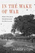 In The Wake Of War Military Occupation Emancipation & Civil War America